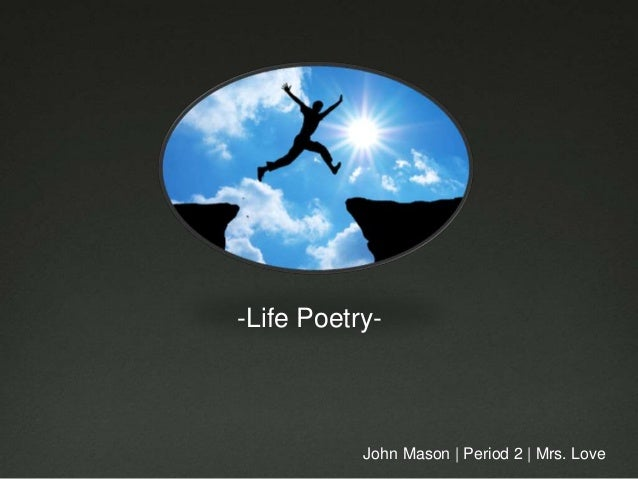 John Mason | Period 2 | Mrs. Love -Life Poetry-