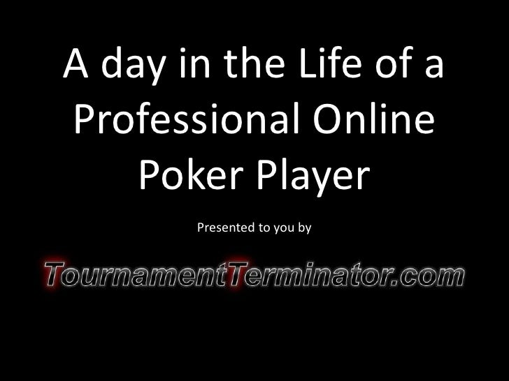 A day in the Life of a Professional Online Poker Player<br />Presentedtoyouby<br />