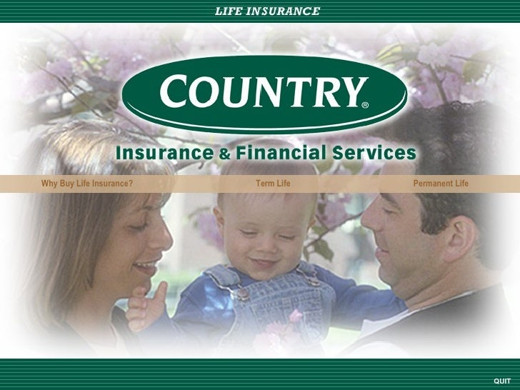 QUIT Why Buy Life Insurance? Term Life Permanent Life
