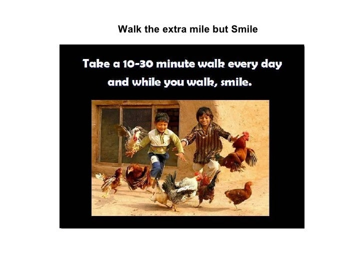 Walk the extra mile but Smile