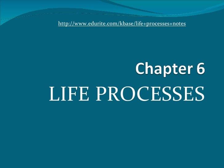 http://www.edurite.com/kbase/life+processes+notesLIFE PROCESSES