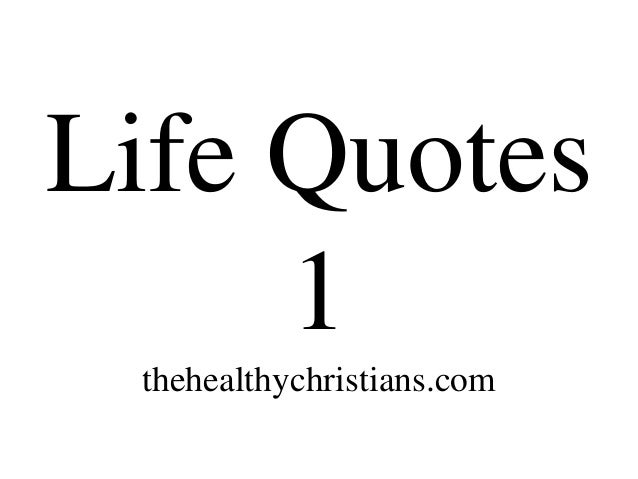 Life Quotes 1 thehealthychristians.com