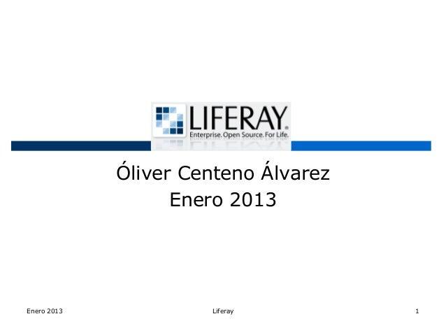 Óliver Centeno Álvarez                   Enero 2013Enero 2013            Liferay         1