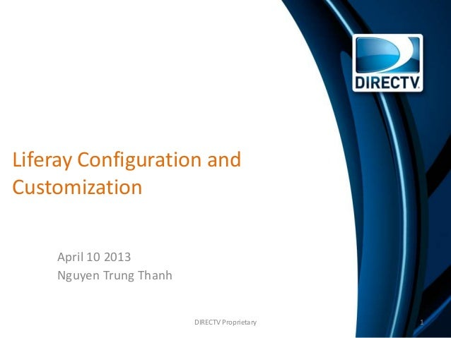 Liferay Configuration and Customization April 10 2013 Nguyen Trung Thanh 1DIRECTV Proprietary