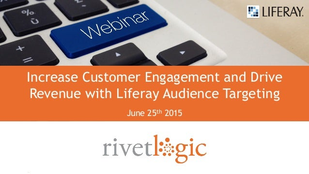 1 Increase Customer Engagement and Drive Revenue with Liferay Audience Targeting June 25th 2015