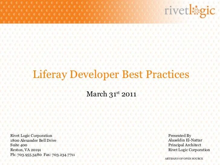 Liferay Developer Best Practices March 31 st  2011 Rivet Logic Corporation 1800 Alexander Bell Drive Suite 400 Reston, VA ...