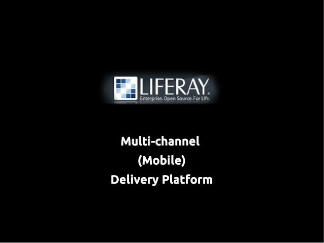 Multi-channel (Mobile) Delivery Platform