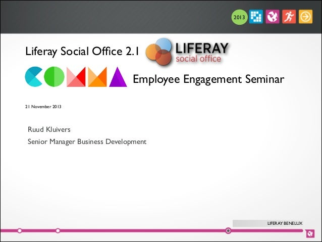 2013  Liferay Social Office 2.1 	  ! ! ! ! 21 November 2013	  !  Employee Engagement Seminar	   Ruud Kluivers	  Senior Mana...