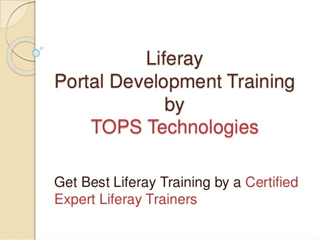 Liferay Portal Development Training by TOPS Technologies Get Best Liferay Training by a Certified Expert Liferay Trainers