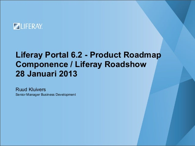 Liferay Portal 6.2 - Product RoadmapComponence / Liferay Roadshow28 Januari 2013Ruud KluiversSenior Manager Business Devel...