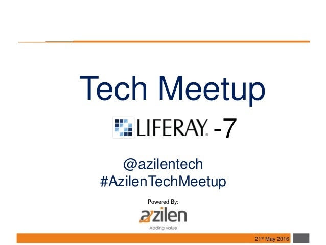 Tech Meetup -7 Powered By: @azilentech #AzilenTechMeetup 21st May 2016