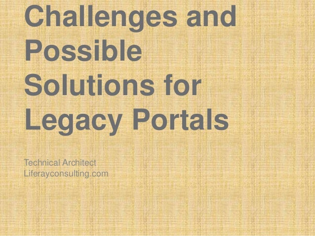 Challenges and Possible Solutions for Legacy Portals Technical Architect Liferayconsulting.com