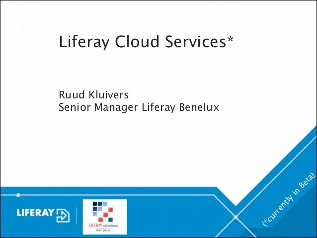 Liferay Cloud Services* !  (* cu rr  en tly  in  Be  ta  )  ! Ruud Kluivers Senior Manager Liferay Benelux