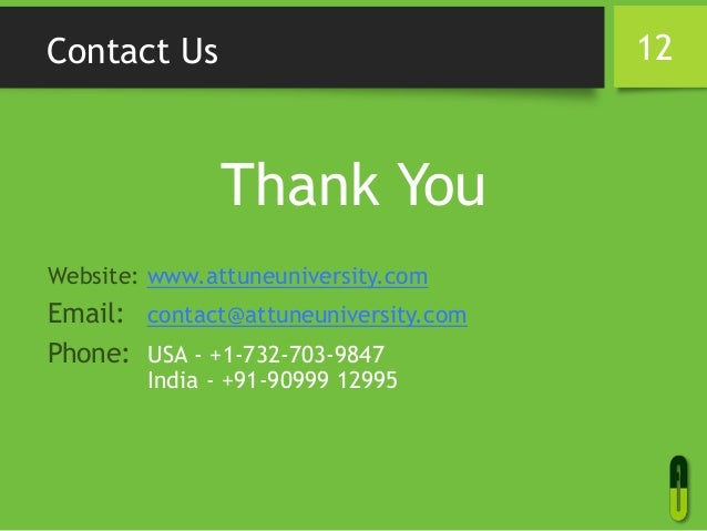 Contact Us Thank You Website: www.attuneuniversity.com Email: contact@attuneuniversity.com Phone: USA - +1-732-703-9847 In...