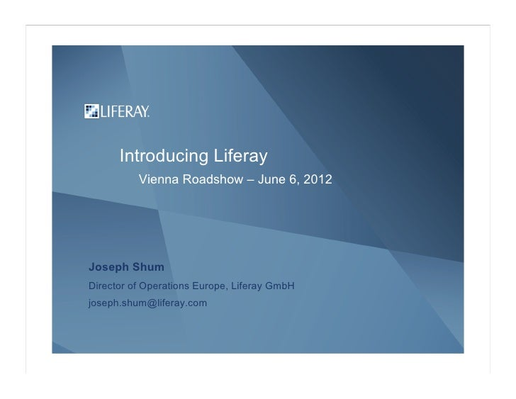 Introducing Liferay          Vienna Roadshow – June 6, 2012Joseph ShumDirector of Operations Europe, Liferay GmbHjoseph.sh...