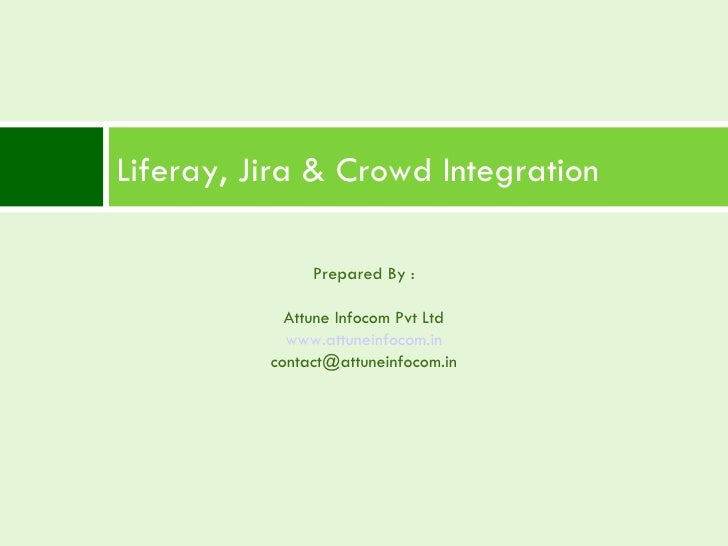 Liferay, Jira & Crowd Integration Prepared By : Attune Infocom Pvt Ltd www.attuneinfocom.in [email_address]