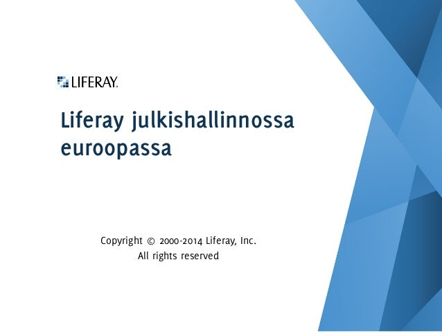 Liferay julkishallinnossa euroopassa Copyright © 2000-2014 Liferay, Inc. All rights reserved