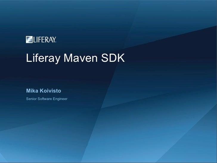 Liferay Maven SDKMika KoivistoSenior Software Engineer