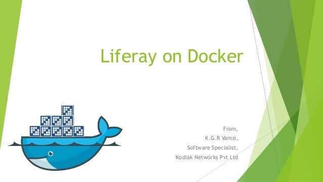 Liferay on Docker From, K.G.R Vamsi, Software Specialist, Kodiak Networks Pvt Ltd