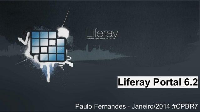 Liferay Portal 6.2 Paulo Fernandes - Janeiro/2014 #CPBR7