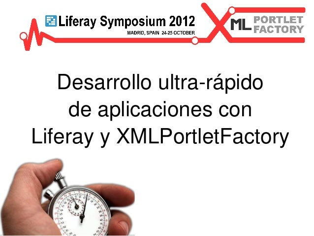 Desarrollo ultra-rápido     de aplicaciones conLiferay y XMLPortletFactory