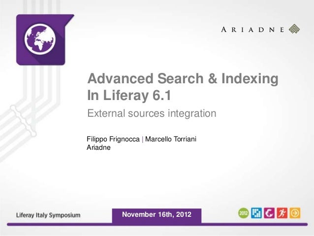 Advanced Search & IndexingIn Liferay 6.1External sources integrationFilippo Frignocca | Marcello TorrianiAriadne          ...