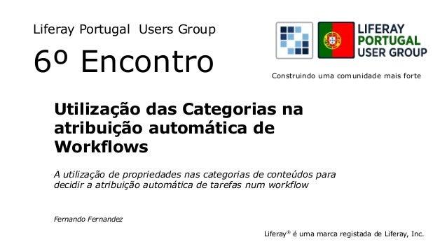 Liferay Portugal Users Group 6º Encontro Liferay® é uma marca registada de Liferay, Inc. Construindo uma comunidade mais f...