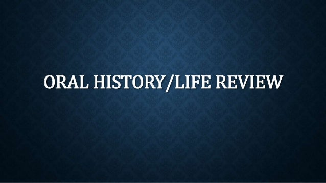 ORAL HISTORY/LIFE REVIEW