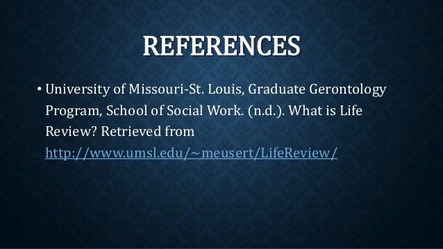 REFERENCES • University of Missouri-St. Louis, Graduate Gerontology Program, School of Social Work. (n.d.). What is Life R...