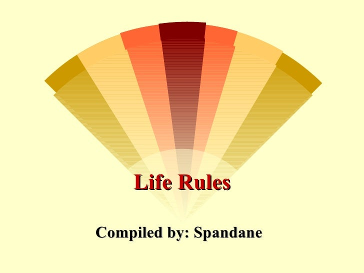 Life RulesCompiled by: Spandane