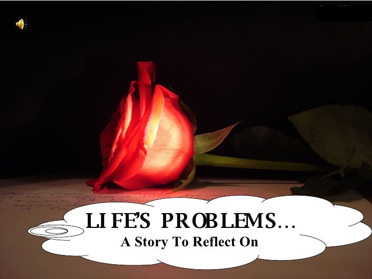LIFE'S  PROBLEMS… A Story To Reflect On