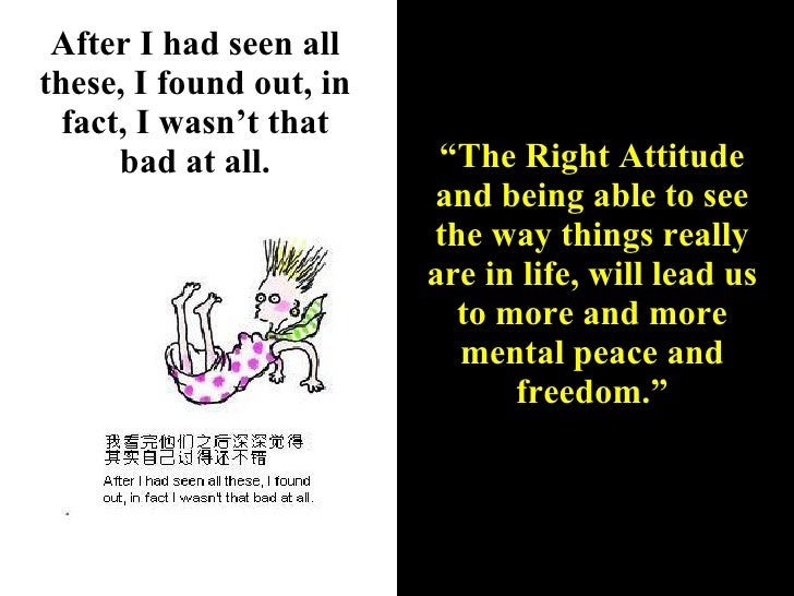 """After I had seen all these, I found out, in fact, I wasn't that bad at all. """" The Right Attitude and being able to see the..."""