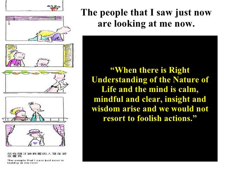 """The people that I saw just now are looking at me now. """" When there is Right Understanding of the Nature of Life and the mi..."""
