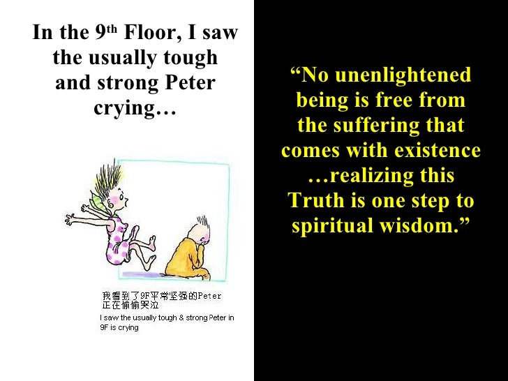 """In the 9 th  Floor, I saw the usually tough and strong Peter crying… """" No unenlightened being is free from the suffering t..."""