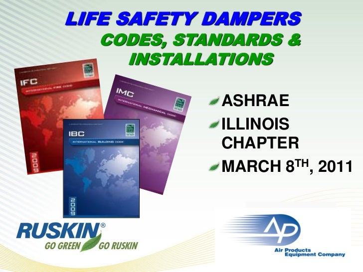 LIFE SAFETY DAMPERS  CODES, STANDARDS &    INSTALLATIONS            ASHRAE            ILLINOIS            CHAPTER         ...
