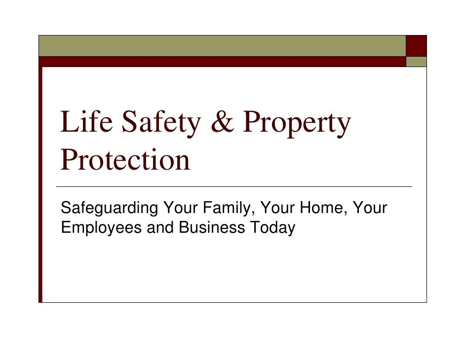 Life Safety & Property Protection Safeguarding Your Family, Your Home, Your Employees and Business Today