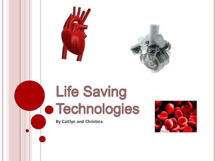 Life Saving Technologies<br />By Caitlyn and Christina<br />