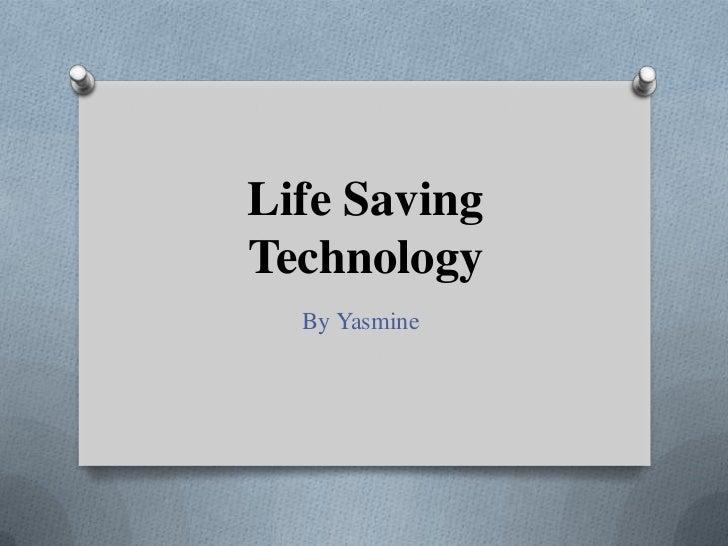 Life Saving Technology<br />By Yasmine<br />
