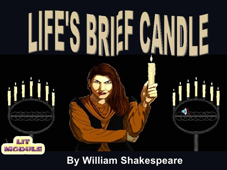 By William Shakespeare LIFE'S BRIEF CANDLE