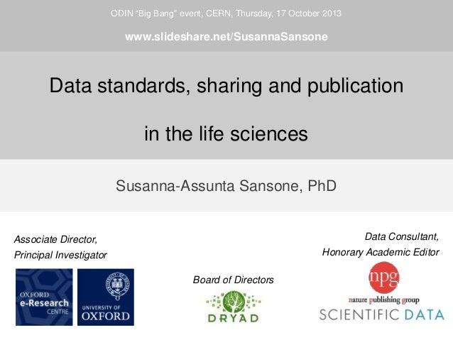"ODIN ""Big Bang"" event, CERN, Thursday, 17 October 2013  www.slideshare.net/SusannaSansone  Data standards, sharing and pub..."