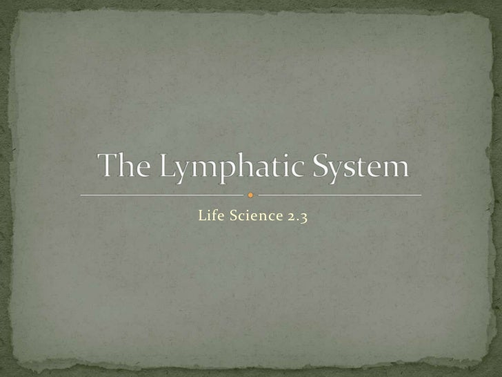 Life Science 2.3<br />The Lymphatic System<br />