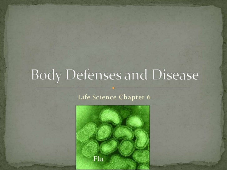 Life Science Chapter 6<br />Body Defenses and Disease<br />Flu<br />
