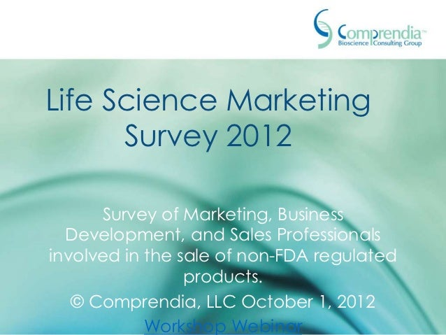 Life Science Marketing      Survey 2012      Survey of Marketing, Business  Development, and Sales Professionalsinvolved i...