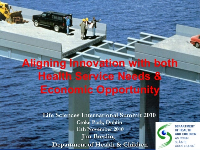 Aligning Innovation with both Health Service Needs & Economic Opportunity Life Sciences International Summit 2010 Croke Pa...
