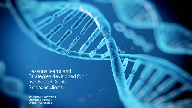 Lessons learnt and Strategies developed for five Biotech & Life Sciences clients. by: Asimwe Raymond Managing Partner, Byt...