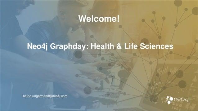 Welcome! bruno.ungermann@neo4j.com Neo4j Graphday: Health & Life Sciences