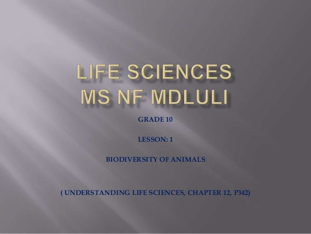 GRADE 10LESSON: 1BIODIVERSITY OF ANIMALS( UNDERSTANDING LIFE SCIENCES, CHAPTER 12, P342)