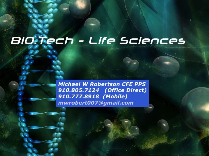 Michael W Robertson CFE PPS 910.805.7124  (Office Direct) 910.777.8918  (Mobile) [email_address] BIO.Tech - Life Sciences
