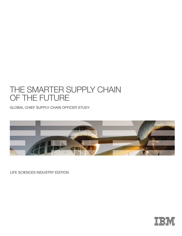 the SMarter Supply chaIn of the future GLOBAL CHIEF SUPPLY CHAIN OFFICER STUDY     LIFE SCIENCES INDUSTRY EDITION