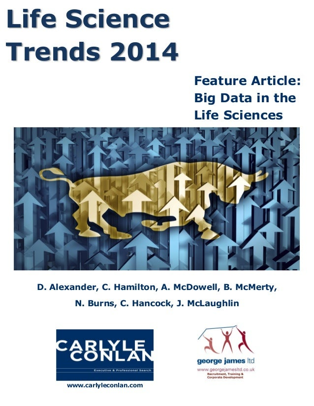 Life Science Trends 2014 Feature Article: Big Data in the Life Sciences  D. Alexander, C. Hamilton, A. McDowell, B. McMert...